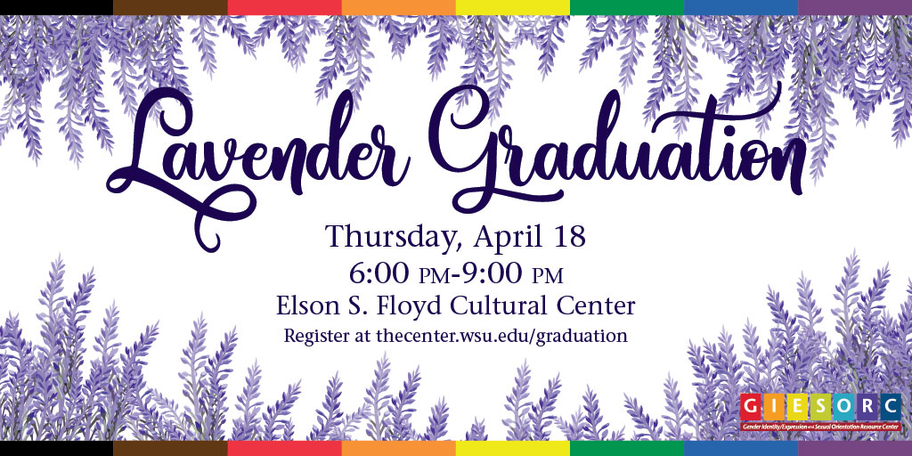 Lavender Graduation in cursive, surrounded by lavender flowers, with a rainbow border. In purple font, says Thursday April 18 6:00 PM to 9:00 PM at the Elon S. Floyd Cultural Center. Register at the center.wsu.edu/graduation